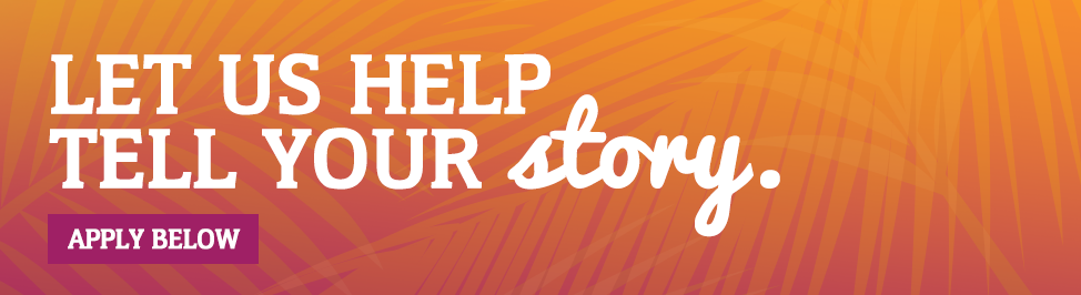 Let us help tell your story - Apply Below