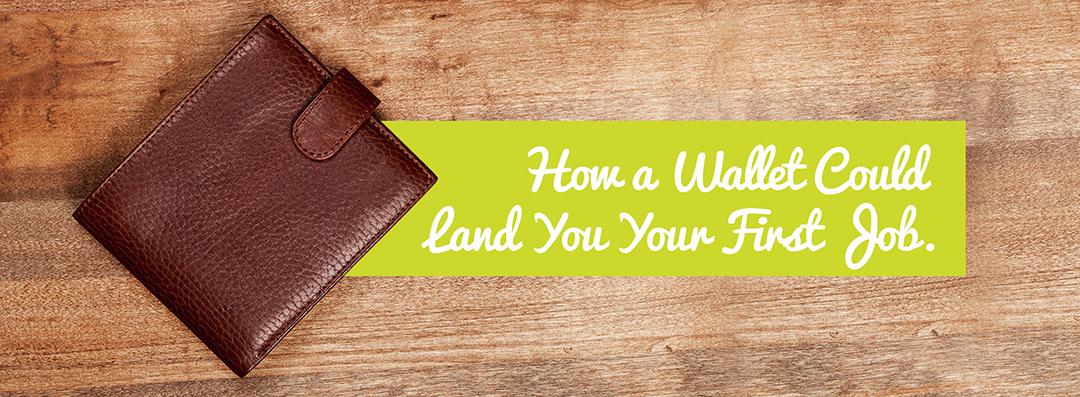 How a Wallet Could Land You Your First Job